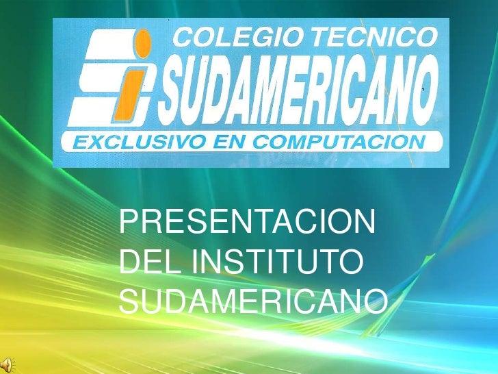 PRESENTACION DEL INSTITUTO SUDAMERICANO<br />