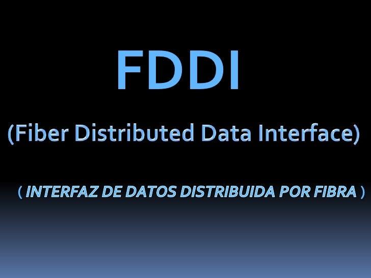 FDDI<br />(FiberDistributed Data Interface) <br />( INTERFAZ DE DATOS DISTRIBUIDA POR FIBRA )<br />