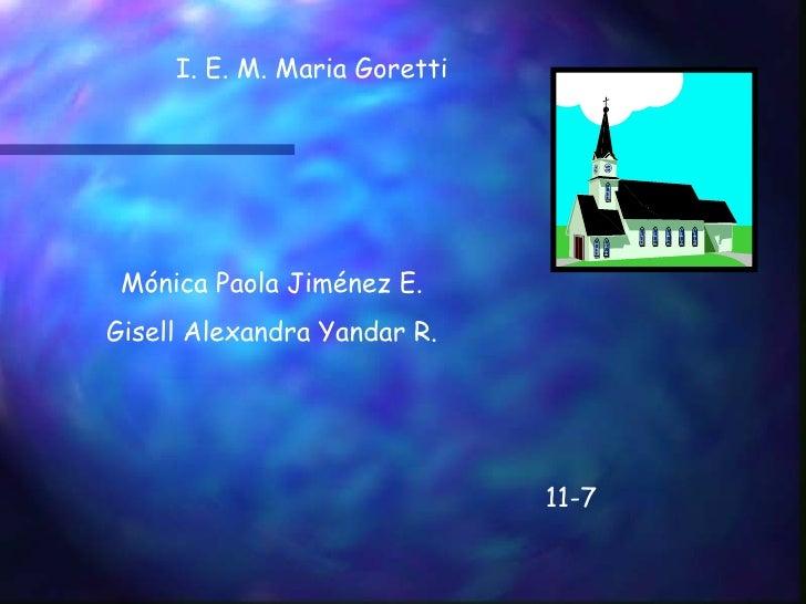 Mónica Paola Jiménez E. Gisell Alexandra Yandar R. I. E. M. Maria Goretti 11-7