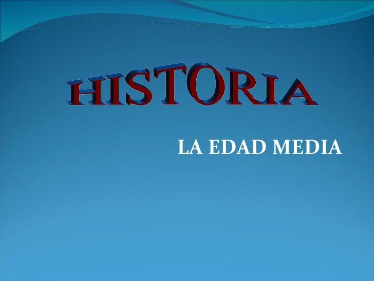 LA EDAD MEDIA HISTORIA