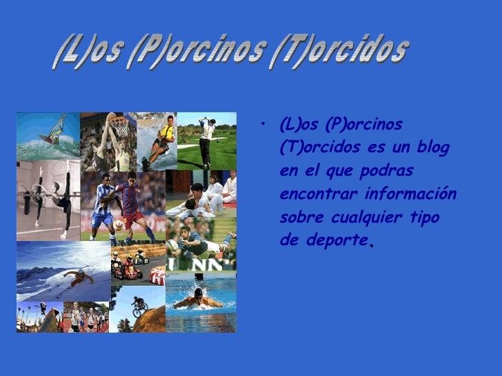 <ul><li>(L)os (P)orcinos (T)orcidos es un blog en el que podras encontrar información sobre cualquier tipo de deporte . </...