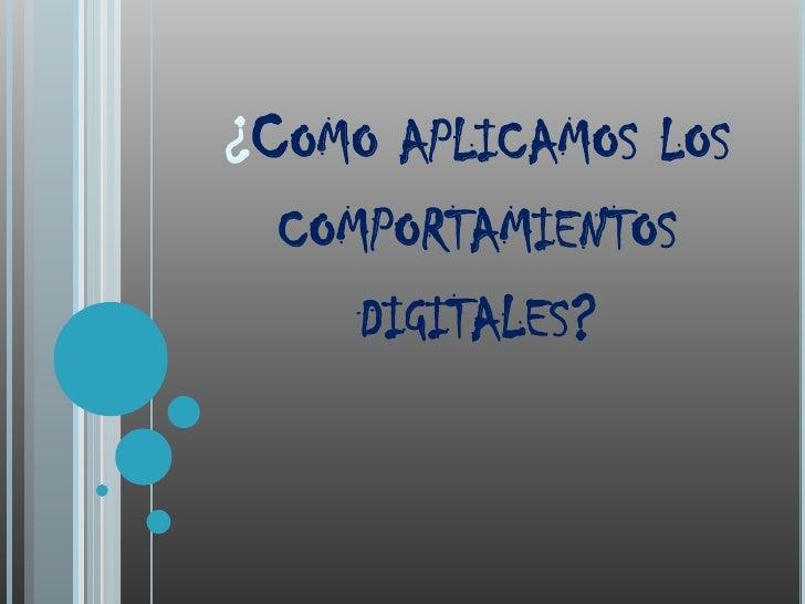 ¿Como aplicamos los comportamientos digitales?<br />