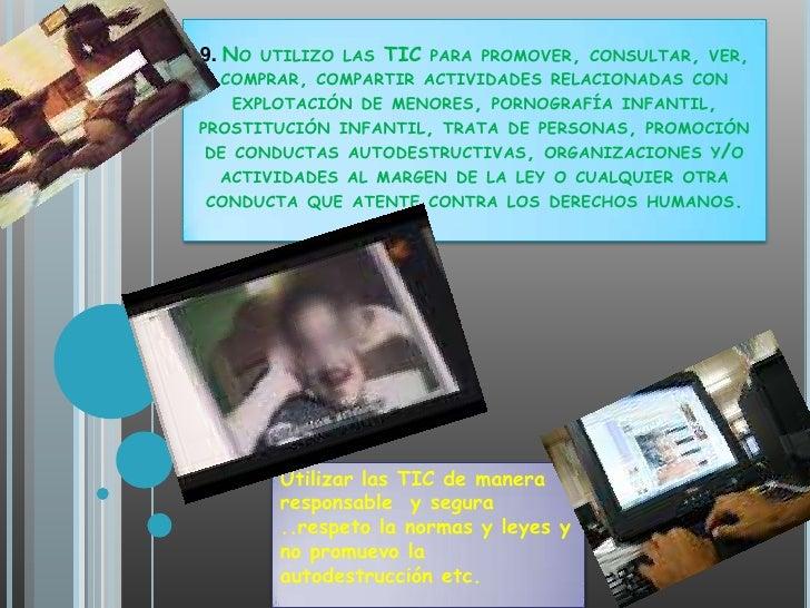 9. No utilizo las TIC para promover, consultar, ver, comprar, compartir actividades relacionadas con explotación de menore...