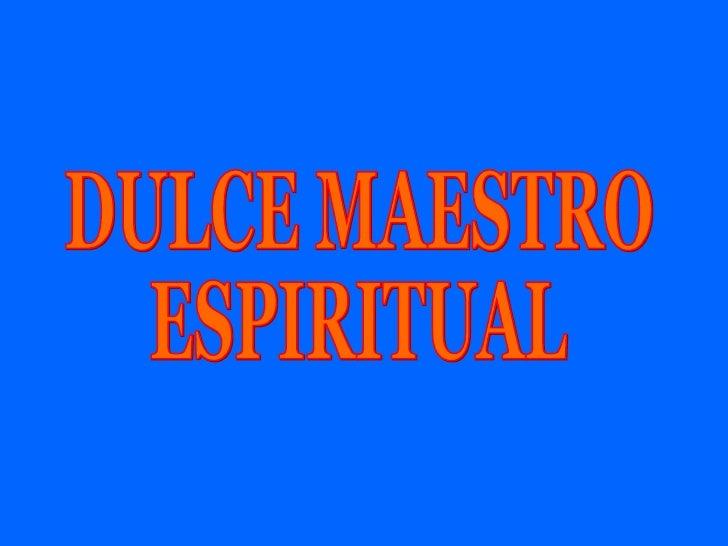 DULCE MAESTRO ESPIRITUAL