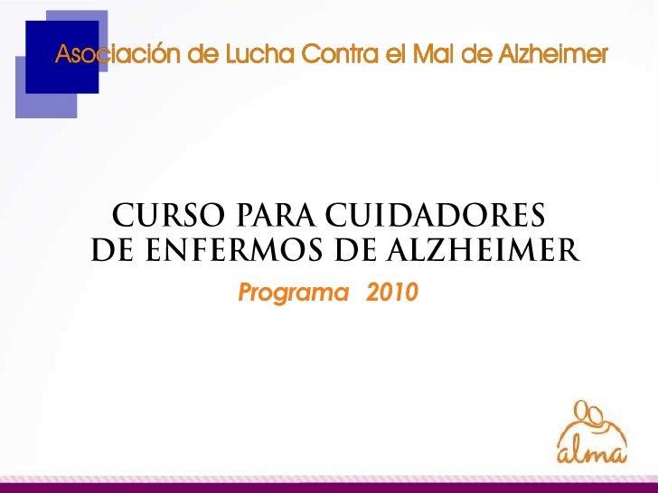 CURSO PARA CUIDADORES<br />DE ENFERMOS DE ALZHEIMER<br />Programa   2010<br />