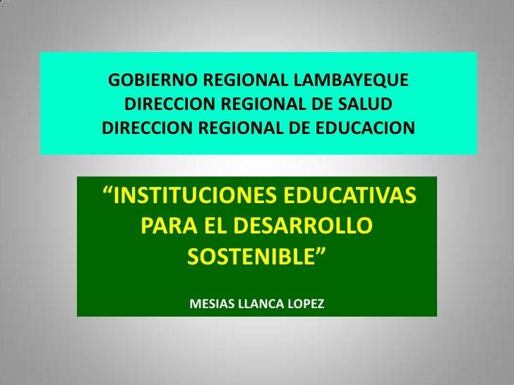 """GOBIERNO REGIONAL LAMBAYEQUEDIRECCION REGIONAL DE SALUDDIRECCION REGIONAL DE EDUCACION<br />""""INSTITUCIONES EDUCATIVAS PARA..."""