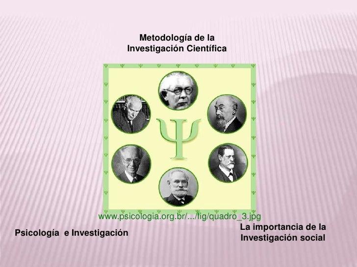 Metodología de la Investigación Científica<br />www.psicologia.org.br/.../fig/quadro_3.jpg<br />La importancia de la Inves...