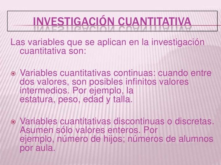 Investigación Cuantitativa<br />Las variables que se aplican en la investigación cuantitativa son:<br /><ul><li>Variables ...