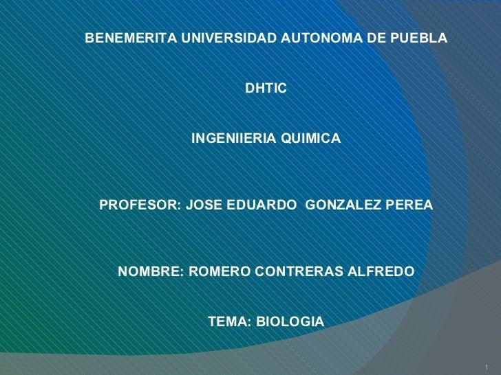 BENEMERITA UNIVERSIDAD AUTONOMA DE PUEBLA DHTIC INGENIIERIA QUIMICA PROFESOR: JOSE EDUARDO  GONZALEZ PEREA NOMBRE: ROMERO ...