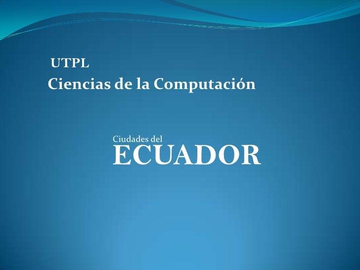 UTPL Ciencias de la Computación           Ciudades del          ECUADOR