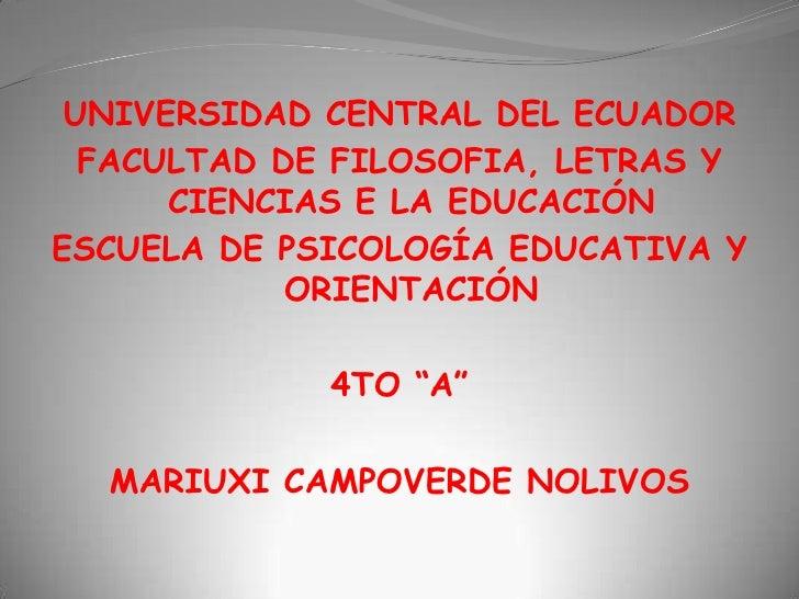 UNIVERSIDAD CENTRAL DEL ECUADOR<br />FACULTAD DE FILOSOFIA, LETRAS Y CIENCIAS E LA EDUCACIÓN<br />ESCUELA DE PSICOLOGÍA ED...