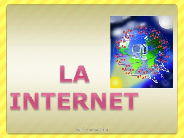 LA INTERNET<br />MARCELA SIERRA BELLO<br />