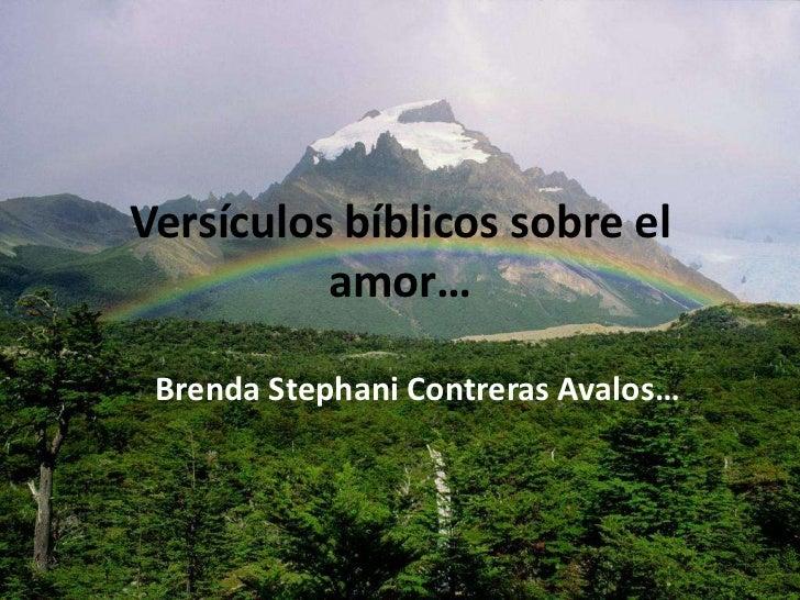 Versículos bíblicos sobre el amor…<br />Brenda Stephani Contreras Avalos…<br />
