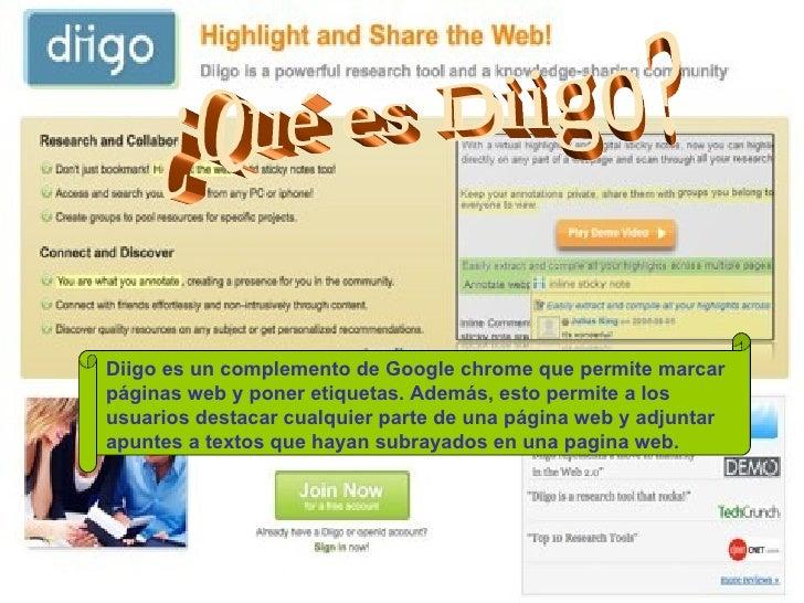 ¿Qué es Diigo? Diigo es un complemento de Google chrome que permite marcar páginas web y poner etiquetas. Además, esto per...