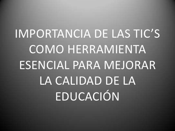 IMPORTANCIA DE LAS TIC'S COMO HERRAMIENTA ESENCIAL PARA MEJORAR LA CALIDAD DE LA EDUCACIÓN<br />