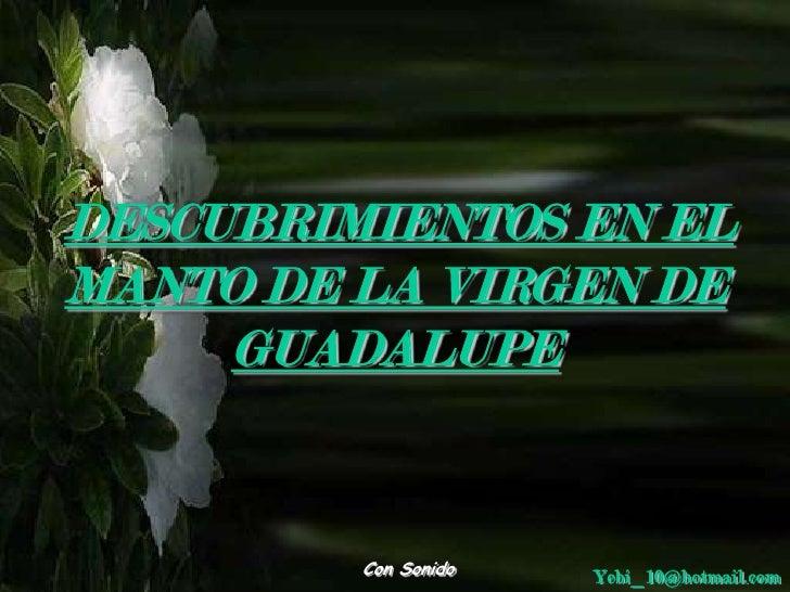 DESCUBRIMIENTOS EN EL MANTO DE LA VIRGEN DE GUADALUPE<br />Con Sonido<br />Yebi_10@hotmail.com<br />