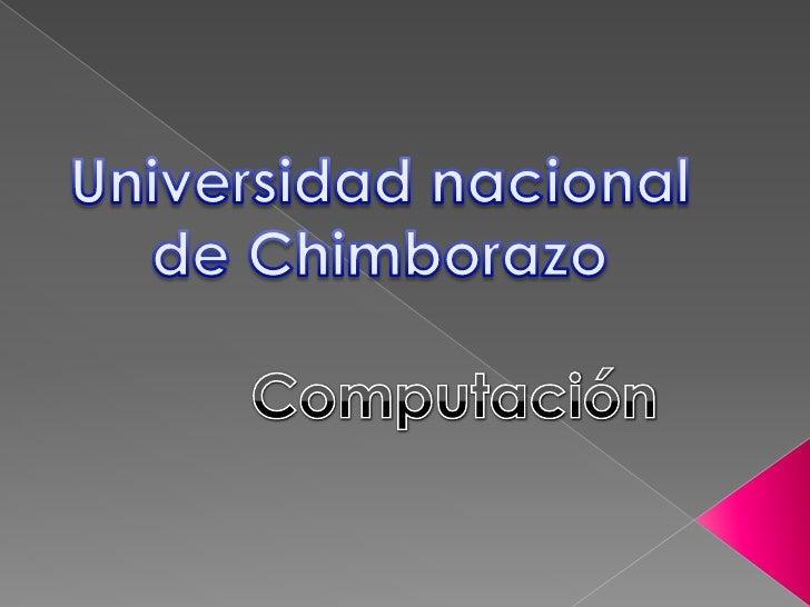 Universidad nacional de Chimborazo<br />Computación<br />