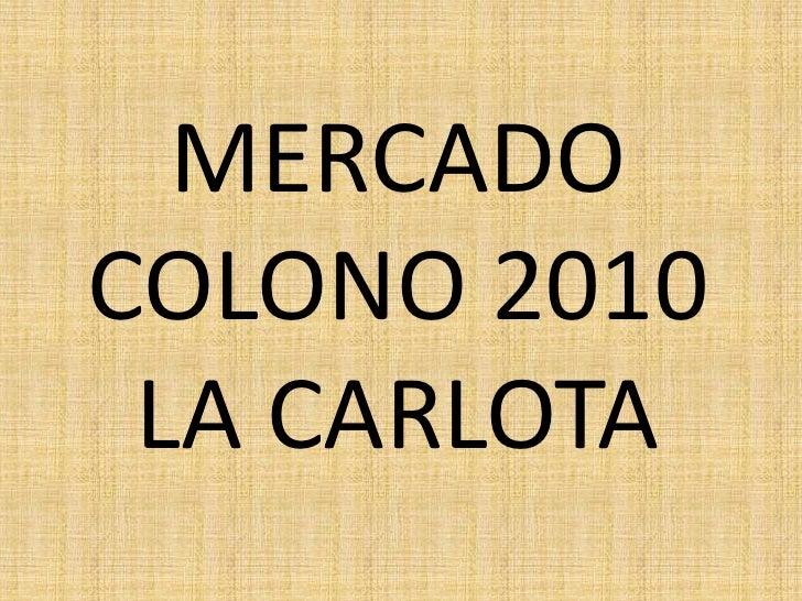 MERCADO COLONO 2010 LA CARLOTA<br />