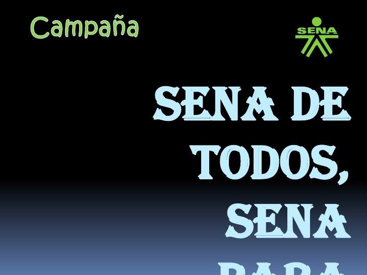 Campaña<br />Sena de <br />todos, Sena para todos !!!<br />
