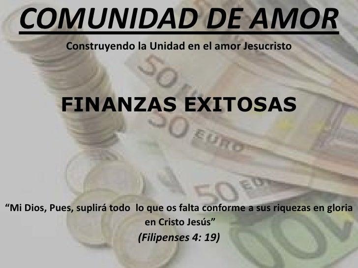 """COMUNIDAD DE AMOR<br />Construyendo la Unidad en el amor Jesucristo<br />FINANZAS EXITOSAS<br />""""Mi Dios, Pues, suplirá to..."""