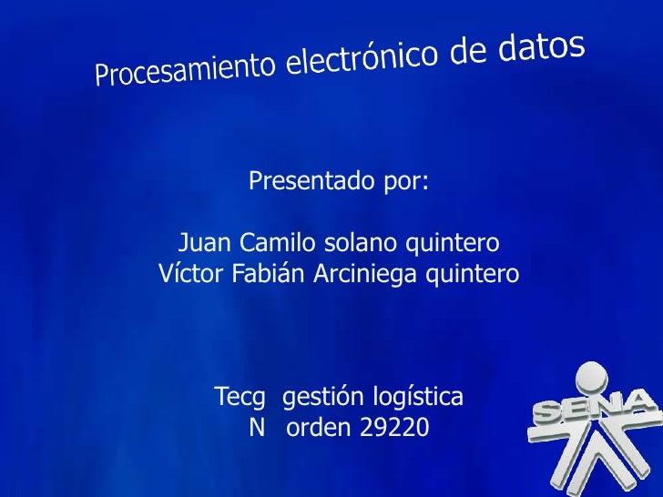 Presentado por:    Juan Camilo solano quintero Víctor Fabián Arciniega quintero        Tecg gestión logística        N ord...