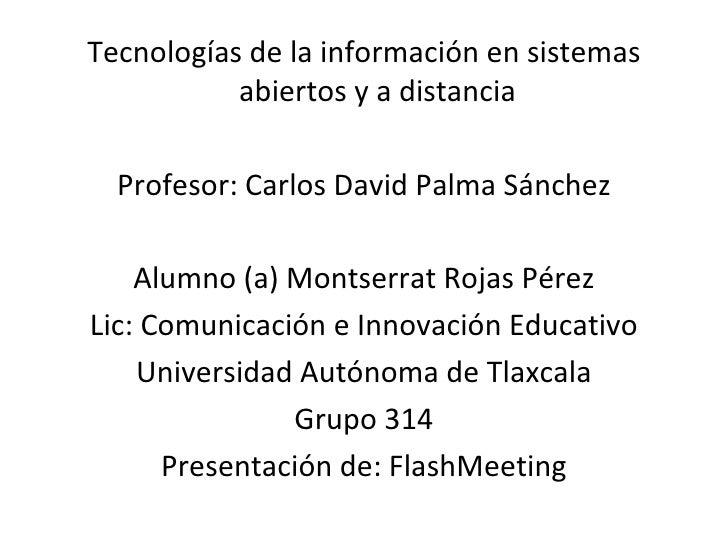 <ul><li>Tecnologías de la información en sistemas abiertos y a distancia </li></ul><ul><li>Profesor: Carlos David Palma Sá...