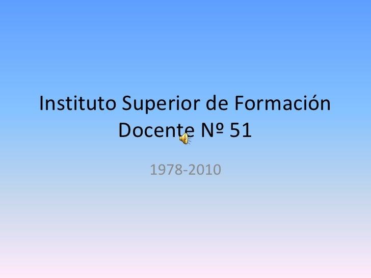 Instituto Superior de Formación Docente Nº 51<br />1978-2010<br />