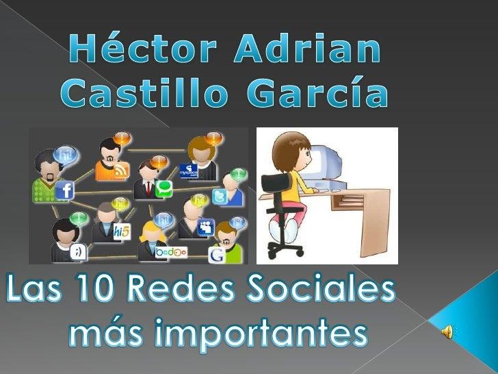 Héctor Adrian <br />Castillo García<br />Las 10 Redes Sociales <br />      más importantes<br />