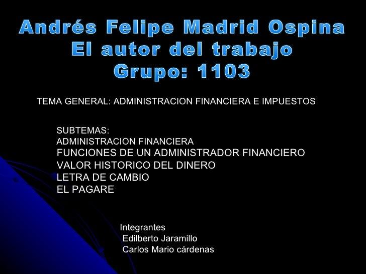 TEMA GENERAL: ADMINISTRACION FINANCIERA E IMPUESTOS SUBTEMAS:  ADMINISTRACION FINANCIERA FUNCIONES DE UN ADMINISTRADOR FIN...