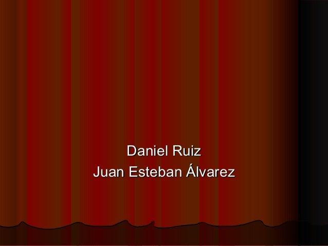 Daniel RuizDaniel Ruiz Juan Esteban ÁlvarezJuan Esteban Álvarez