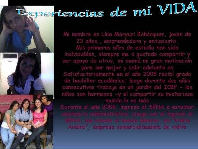 Mi nombre es Lina Maryuri Bohórquez, joven de 23 años,, emprendedora y entusiasta. Mis primeros años de estudio han sido i...