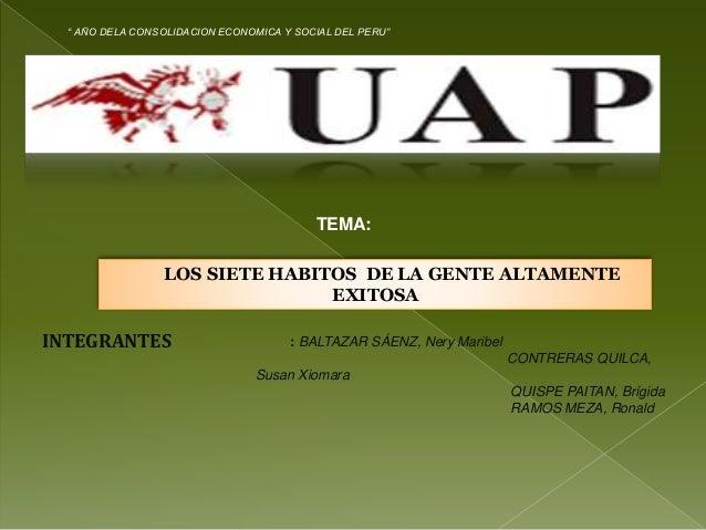 """INTEGRANTES """" AÑO DELA CONSOLIDACION ECONOMICA Y SOCIAL DEL PERU"""" TEMA: LOS SIETE HABITOS DE LA GENTE ALTAMENTE EXITOSA : ..."""