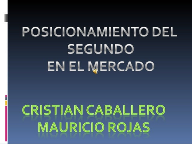 POSICIONAMIENTO DEL SEGUNDO EN EL MERCADO  CRISTIAN CABALLERO MAURICIO ROJAS