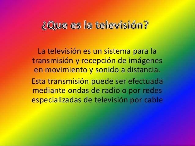 El funcionamiento de la televisión se basa en principio en el del cine, pues también en ella se transmite un mínimo de 25 ...