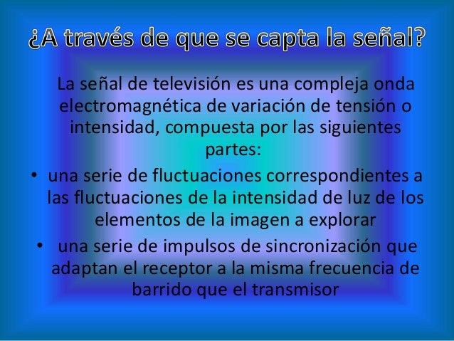 Que se encarga de convertir impulsos eléctricos de la señal de la televisión en haces en una partícula llamadas electrones