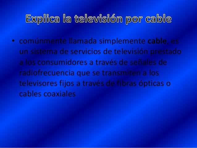• Rcn • Caracol • Teleantioquia • Cosmovisión • Fox sport • Canal une