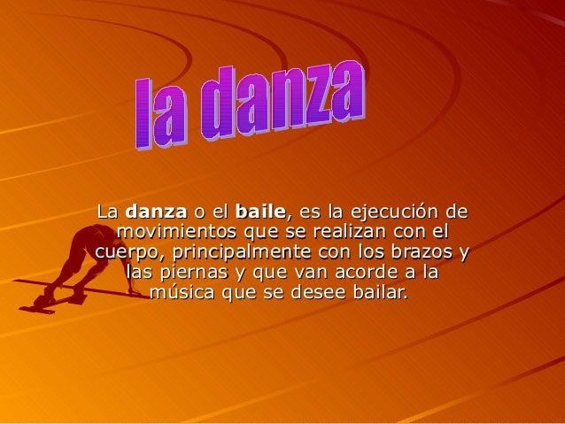 LaLa danzadanza o elo el bailebaile, es la ejecución de, es la ejecución de movimientos que se realizan con elmovimientos ...