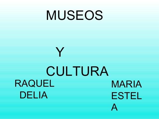 RAQUEL DELIA MUSEOS Y CULTURA MARIA ESTEL A