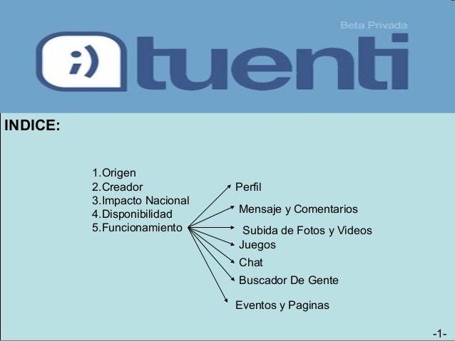 INDICE: 1.Origen 2.Creador 3.Impacto Nacional 4.Disponibilidad 5.Funcionamiento Perfil Buscador De Gente Mensaje y Comenta...