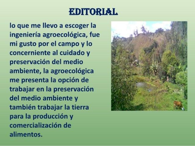 Io que me Ilevo a escoger la ingenierîa agroecològica,  fue mi gusto por el campo y lo concerniente al cuidado y preservac...