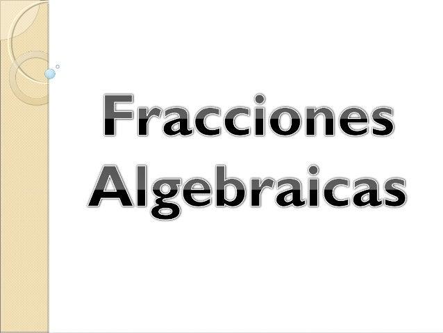 1. Definición1. Definición Una fracción algebraica es igual que una fracción común, excepto que, las letras pueden encont...