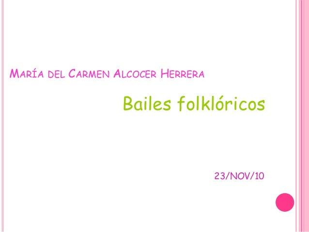 MARÍA DEL CARMEN ALCOCER HERRERA Bailes folklóricos 23/NOV/10