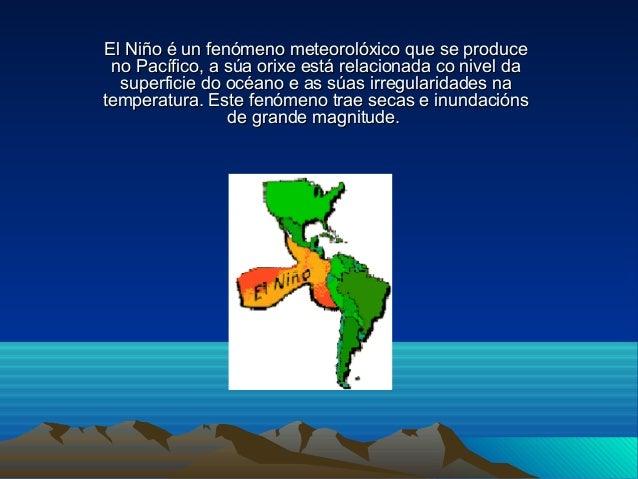 El Niño é un fenómeno meteorolóxico que se produceEl Niño é un fenómeno meteorolóxico que se produce no Pacífico, a súa or...