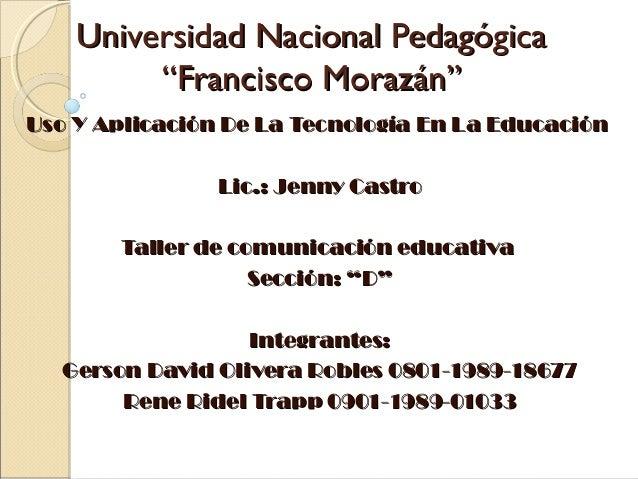 """Universidad Nacional PedagógicaUniversidad Nacional Pedagógica """"Francisco Morazán""""""""Francisco Morazán"""" Uso Y Aplicación De ..."""