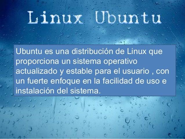 Ubuntu es una distribución de Linux que proporciona un sistema operativo actualizado y estable para el usuario , con un fu...