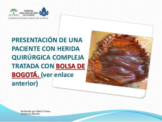 PRESENTACIÓN DE UNA PACIENTE CON HERIDA QUIRÚRGICA COMPLEJA TRATADA CON BOLSA DE BOGOTÁ. (ver enlace anterior) Realizado p...