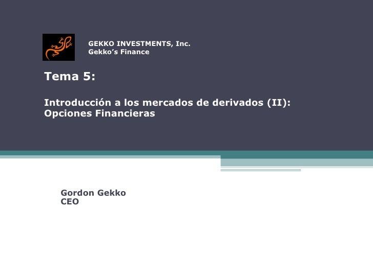 GEKKO INVESTMENTS, Inc.   Gekko's Finance Tema 5:  Introducción a los mercados de derivados (II):  Opciones Financieras ...