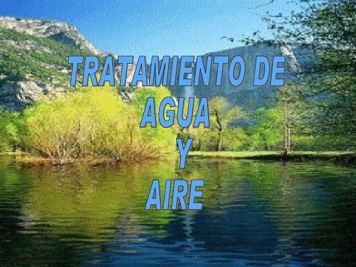 TRATAMIENTO DE AGUA  Y AIRE