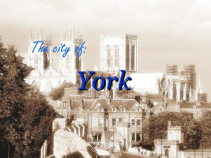 York   The city of: