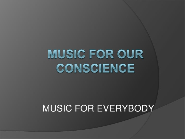 MUSIC for our conscience<br />MUSIC FOR EVERYBODY<br />